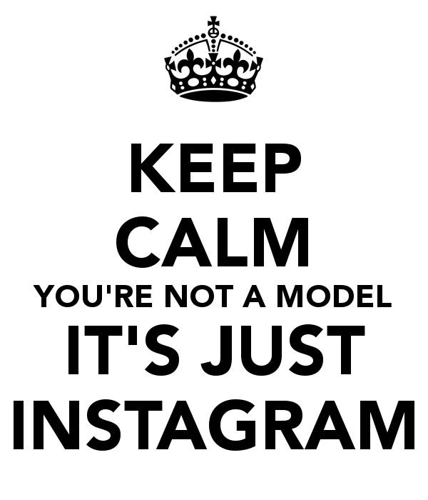 keep-calm-you-re-not-a-model-it-s-just-instagram