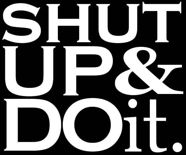 Shut up and do it